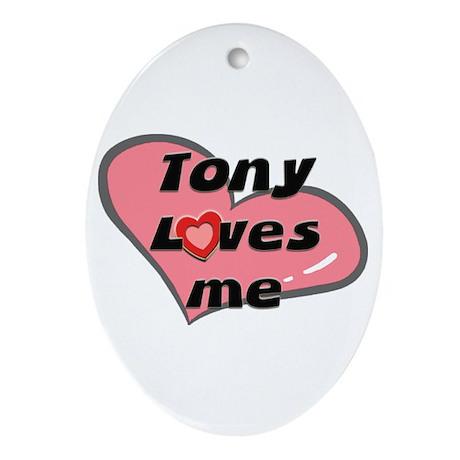 tony loves me Oval Ornament