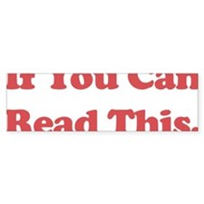 If You Can Read This, Thank a Tea Bumper Sticker