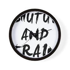 ShutUp And Train Wall Clock