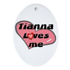 tianna loves me  Oval Ornament