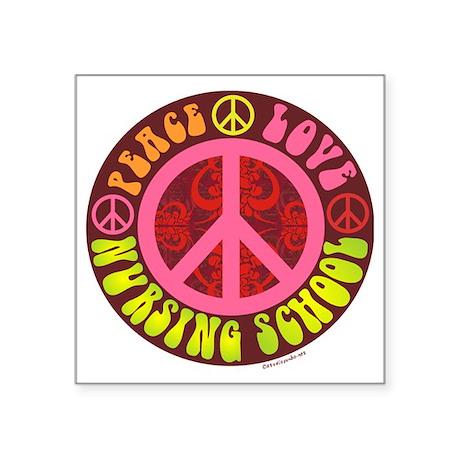"Peace, Love, Nursing School Square Sticker 3"" x 3"""