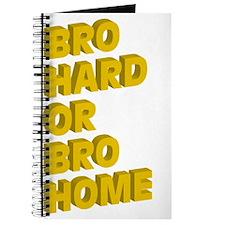 Bro Hard or Bro Home Journal