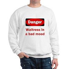 Danger Waitress in a bad mood Sweatshirt