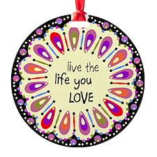 lIve the life you love Coaster Ornament