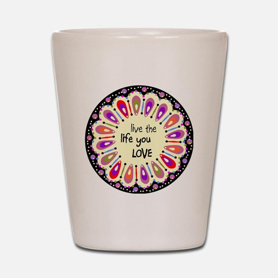 lIve the life you love Coaster Shot Glass