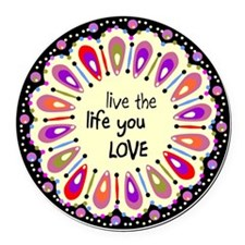 lIve the life you love Coaster Round Car Magnet