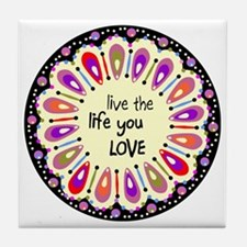 lIve the life you love Coaster Tile Coaster