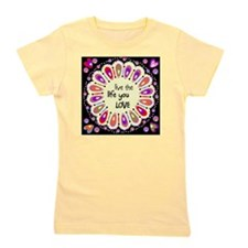 Live the life you love Girl's Tee