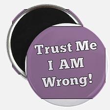Trust Me I Am Wrong Magnet