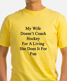 My Wife Doesn't Coach Hockey For A  T