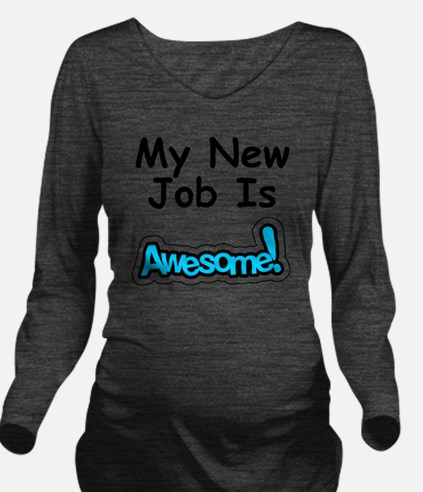My New Job Is Awesom Long Sleeve Maternity T-Shirt