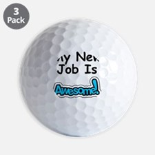 My New Job Is Awesome Golf Ball