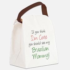 Think Im Cute Brazilian Mommy Canvas Lunch Bag