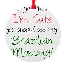 Think Im Cute Brazilian Mommy Ornament