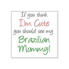 "Think Im Cute Brazilian Mom Square Sticker 3"" x 3"""