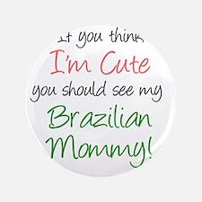 "Think Im Cute Brazilian Mommy 3.5"" Button"