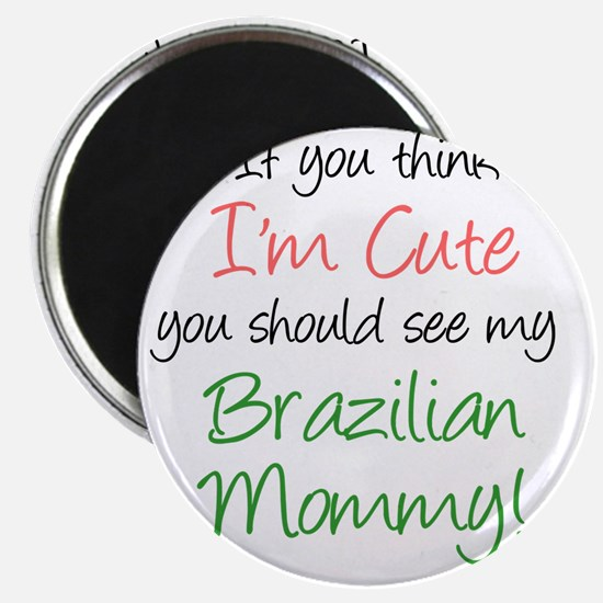 Think Im Cute Brazilian Mommy Magnet