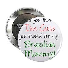 "Think Im Cute Brazilian Mommy 2.25"" Button"