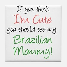 Think Im Cute Brazilian Mommy Tile Coaster