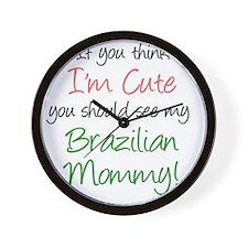 Think Im Cute Brazilian Mommy Wall Clock