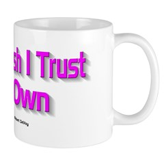 The Only Bush I Trust Is My Own Mug