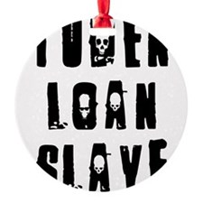 loanslave Ornament