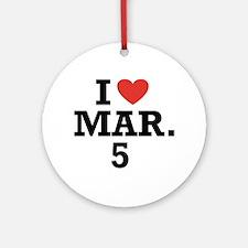 I Heart March 5 Ornament (Round)