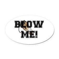 BLOW ME - DYNAMITE Oval Car Magnet