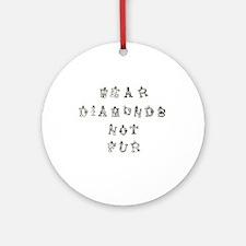 Wear Diamonds Not Fur Ornament (Round)