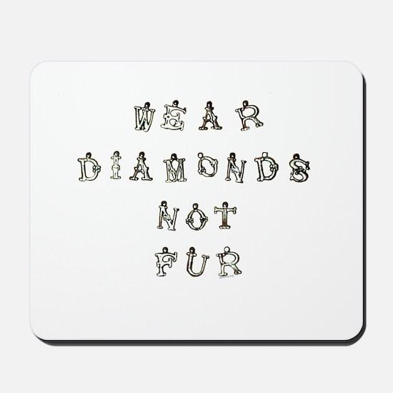 Wear Diamonds Not Fur Mousepad