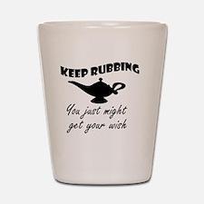 keep_rubbing_th Shot Glass