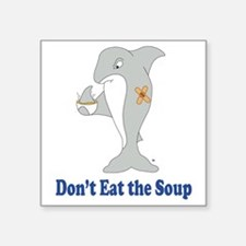 "Dont Eat the Soup Square Sticker 3"" x 3"""