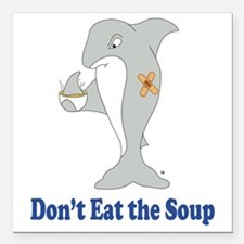 "Dont Eat the Soup Square Car Magnet 3"" x 3"""