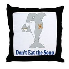 Dont Eat the Soup Throw Pillow