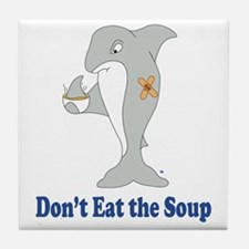 Dont Eat the Soup Tile Coaster