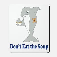 Dont Eat the Soup Mousepad