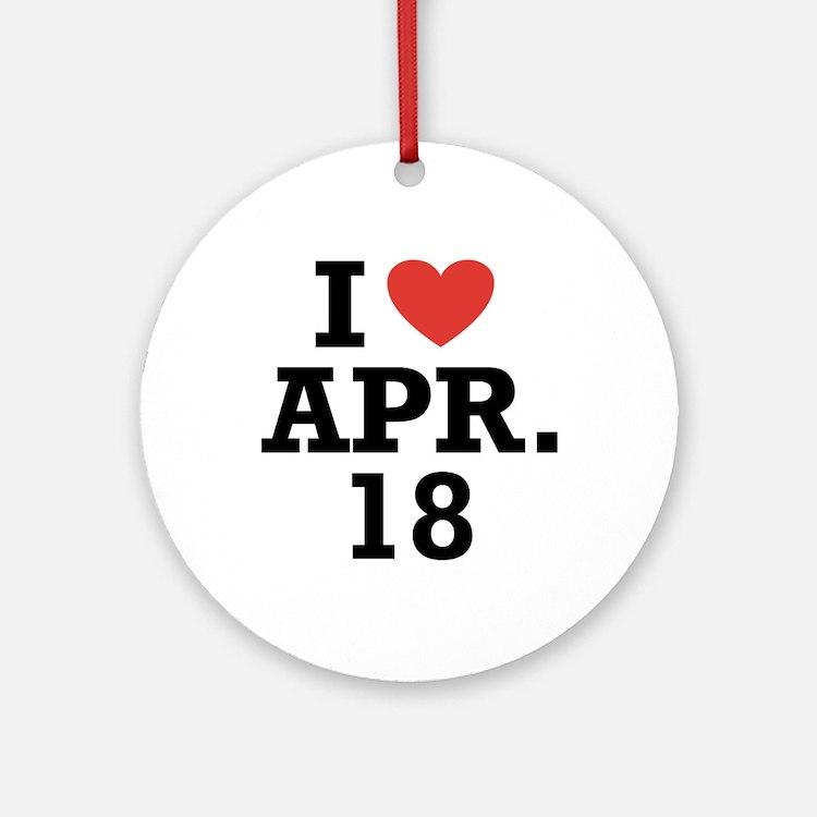 I Heart April 18 Ornament (Round)