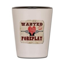 wanted_foreplay Shot Glass