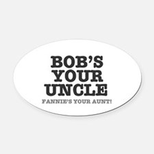 BOBS YOUR UNCLE Oval Car Magnet