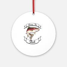 born to fish trout dark Round Ornament
