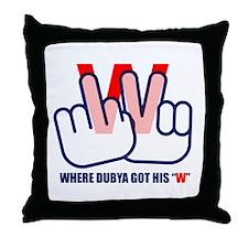 """WHERE DUBYA GOT HIS """"W"""" Throw Pillow"""