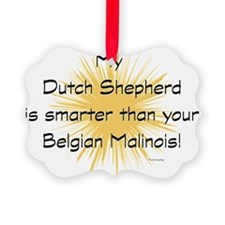 My Dutchie is smarter than your m Ornament
