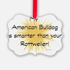 My American Bulldog is smarter th Ornament