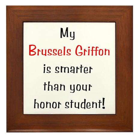 My Brussels Griffon is smarter... Framed Tile
