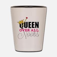 queen over all noobs Shot Glass