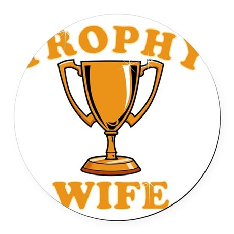 Trophy Wife Round Car Magnet