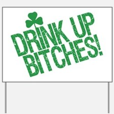 Drink up bitches 88447218 Yard Sign