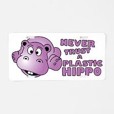 Never Trust a Plastic Hippo Aluminum License Plate