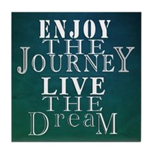 Enjoy The Journey, Live The Dream Tile Coaster