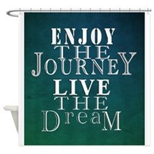 Enjoy The Journey, Live The Dream Shower Curtain